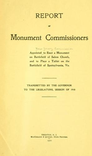 Report of monument commissioners appointed Commission to erect a monument on battlefield of Salem Church, and to place tablet on battlefield of Spottsylvania, Va by New Jersey. Commission to erect a monument on battlefield of Salem Church and to place tablet on battlefield of Spottsylvania, Va