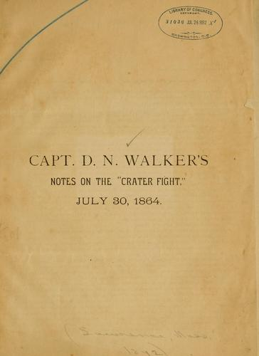 "Capt. D. N. Walker's notes on the ""Crater fight,"" July 30, 1864 by David N. Walker"