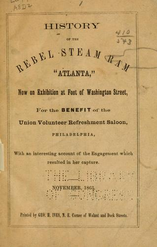 "History of the Rebel steam ram ""Atlanta,"" now on exhibition at foot of Washington street, for the benefit of the Union volunteer refreshment saloon, Philadelphia by Robert Stewart Davis"