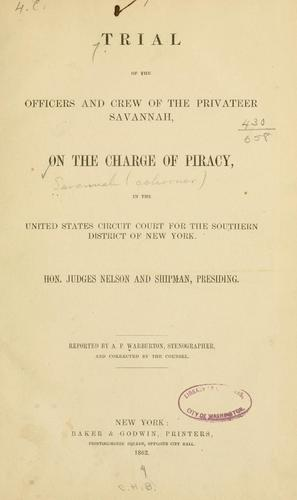 Trial of the officers and crew of the privateer Savannah, on the charge of piracy, in the United States circuit court for the southern district of New York by Savannah (Privateer)
