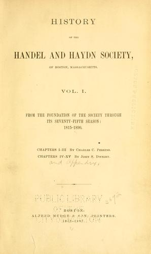 History of the Handel and Haydn Society, of Boston, Massachusetts by Charles C. Perkins
