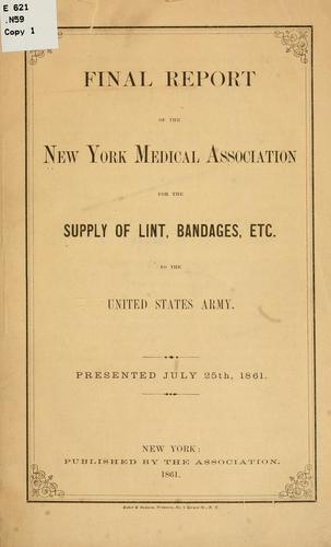 Final report of the New York medical association for the supply of lint by New York, medical association for the supply of lint, bandages, etc. to the United States army