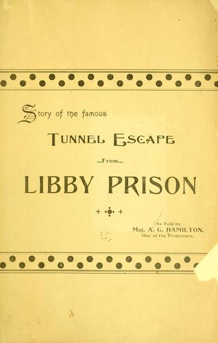 Story of the famous tunnel escape from Libby prison by Andrew G Hamilton