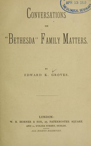 Conversations on Bethesda family matters by Edward K. Groves
