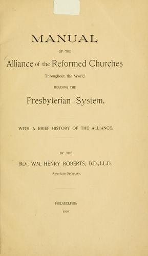 Manual of the Alliance of the Reformed Churches throughout the World holding the Presbyterian System by Alliance of the Reformed Churches Throughout the World Holding the Presbyterian System.