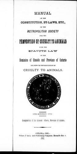 Manual of the constitution, by-laws, etc. of the Metropolitan Society for the Prevention of the Cruelty to Animals by Metropolitan Society for the Prevention of Cruelty to Animals (Ottawa, Ont.).