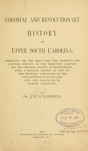 Colonial and revolutionary history of upper South Carolina by John Belton O'Neall Landrum