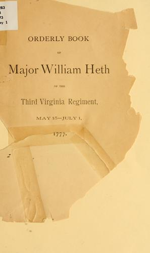 Orderly book of Major William Heth of the Third Virginian regiment, May 15-July 1, 1777 by Virginia Infantry. 3d reg't, 1776-1783.