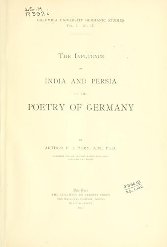 The influence of India and Persia on the poetry of Germany by Remy, Arthur Frank Joseph