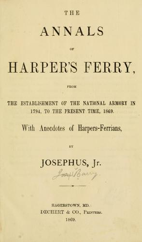 The annals of Harper's Ferry, from the establishment of the national armory in 1794 to the present time, 1869 by Joseph Barry