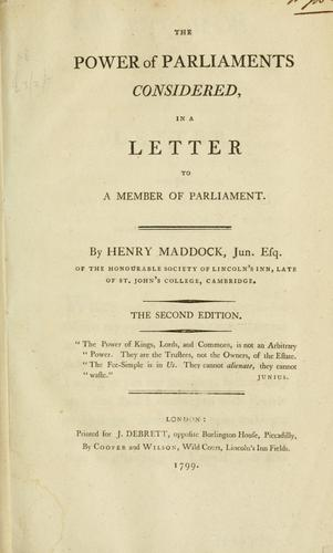 The power of Parliaments considered by Henry Maddock