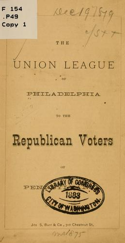 The Union league of Philadelphia to the Republican voters of Pennsylvania by Union League of Philadelphia