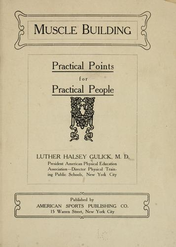 Muscle building: practical points for practical people by Luther Halsey Gulick