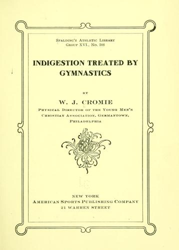 Indigestion treated by gymnastics by William James Cromie