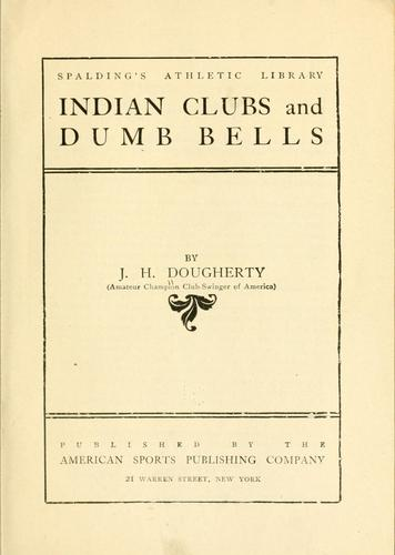 Indian clubs and dumb bells by J. H. Dougherty