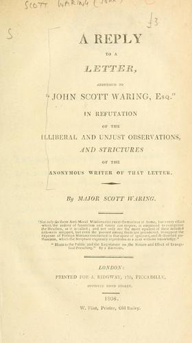 "A reply to a letter, addressed to ""John Scott Waring, Esq."", in refutation of the illiberal and unjust observations and strictures of the anonymous writer of that letter by Scott Major"