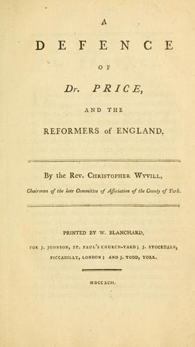 A defence of Dr. Price, and the reformers of England