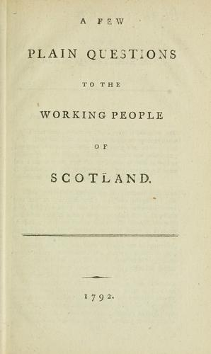 A few plain questions to the working people of Scotland.