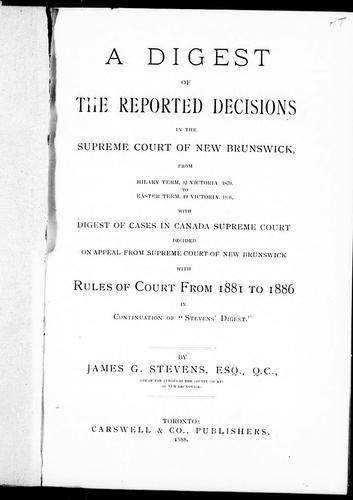A digest of the reported decisions in the Supreme Court of New Brunswick by James Gray Stevens