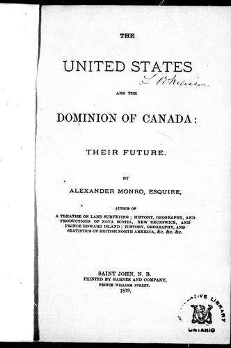 The United States and the Dominion of Canada, their future by Monro, Alexander