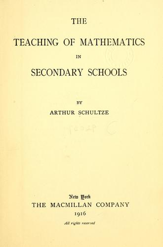 The teaching of mathematics in secondary schools by Arthur Schultze