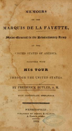 Memoirs of the Marquis de La Fayette, major-general in the revolutionary army of the United States of America by Frederick Butler