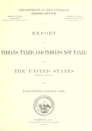 Report on Indians taxed and Indians not taxed in the United States (except Alaska) by United States. Census Office.